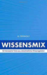 WISSENSMIX - 52 interessante Texte aus unterschiedlichen Wissensgebieten ... Bildung, Allgemeinwissen, Information