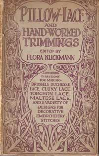 Klickmann, Flora, ed. - Pillow Lace and Handworked Trimmings - containing directions for making Brussels Duchesse llace, Cluny lace, Torchon lace, Maltese lace, and a variety of designs for decorative embroidery stitches.