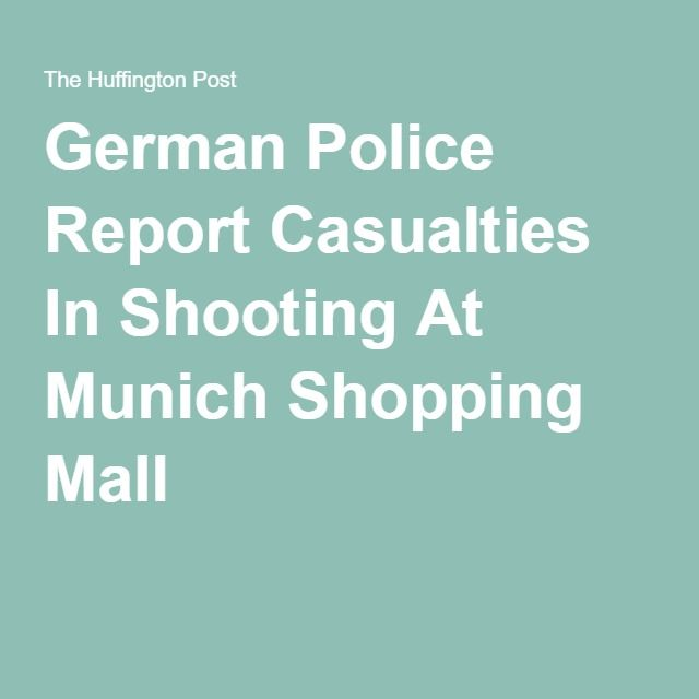 German Police Report Casualties In Shooting At #Munich Shopping Mall #Germany