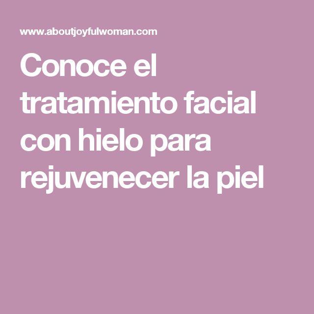 Conoce el tratamiento facial con hielo para rejuvenecer la piel