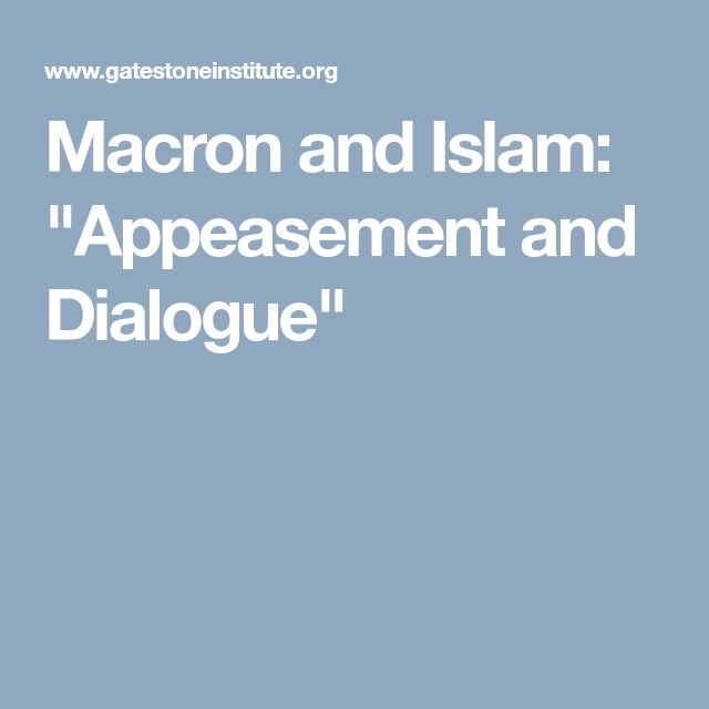 "Macron and Islam: ""Appeasement and Dialogue"""