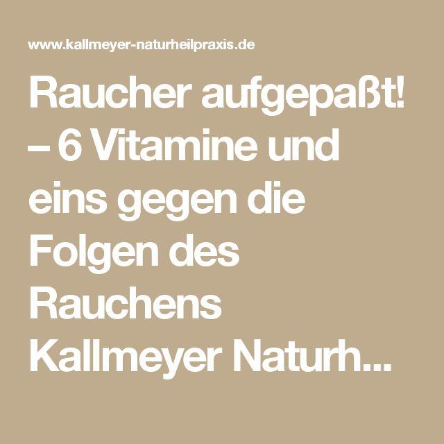Raucher aufgepaßt! – 6 Vitamine und eins gegen die Folgen des Rauchens Kallmeyer Naturheilpraxis Hannover - Heilpraktiker Hannover