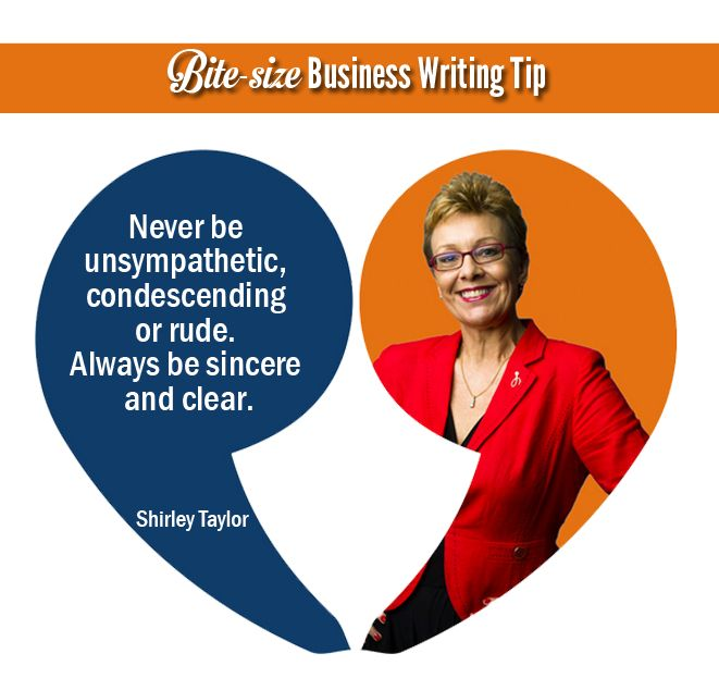 Never be unsympathetic, condescending or rude. Always be sincere and clear. - Shirley Taylor