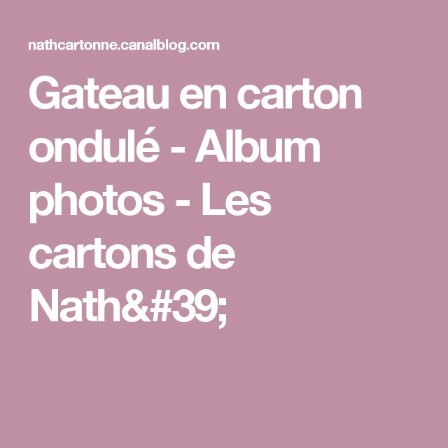 Gateau en carton ondulé - Album photos - Les cartons de Nath'