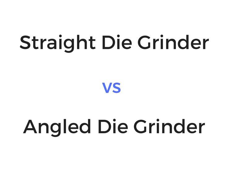 Right Angled Die Grinder vs Straight Die Grinder: Which To Get?