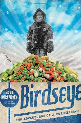 Birdseye: The Adventures of a Curious Man: Mark Kurlansky | Break out the TV dinners! From the author who gave us Cod, Salt, and other informative bestsellers, the first biography of Clarence Birdseye, the eccentric genius inventor whose fast-freezing process revolutionized the food industry and American agriculture.