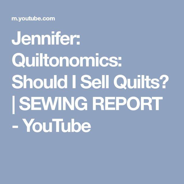 Jennifer: Quiltonomics: Should I Sell Quilts? | SEWING REPORT - YouTube