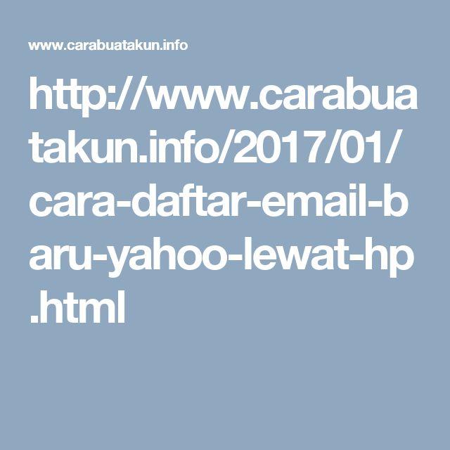 http://www.carabuatakun.info/2017/01/cara-daftar-email-baru-yahoo-lewat-hp.html