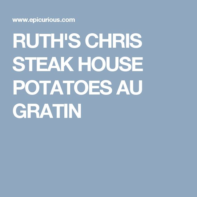 RUTH'S CHRIS STEAK HOUSE POTATOES AU GRATIN