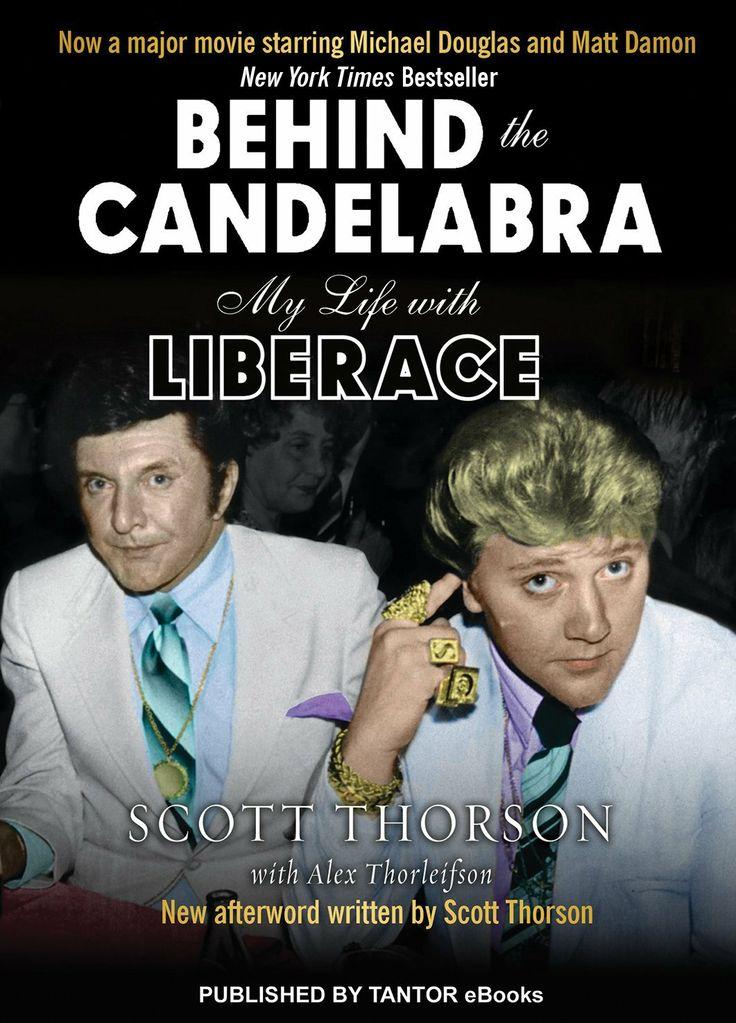Amazon.com: Behind the Candelabra: My Life With Liberace eBook: Scott Thorson, Alex Thorleifson: Kindle Store