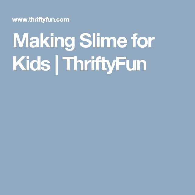 Making Slime for Kids   ThriftyFun