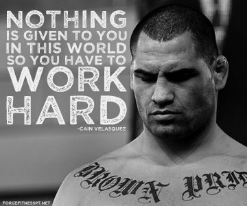 Cain Velasquez, UFC, Hard Work, Work Hard, Fitness, Motivation, Inspiration, Force Fitness, Quotes, MMA,
