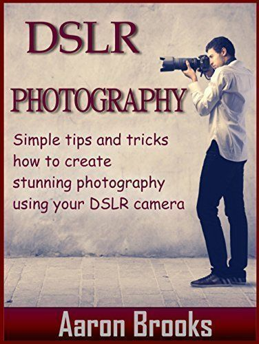DSLR Photography: Simple tips and tricks how to create stunning photography using your DSLR camera (digital photography, digital photography for beginners, ... Photography couse, DSLR Photography) #digitalcamera #digitalphotographytips #camerasforbeginners