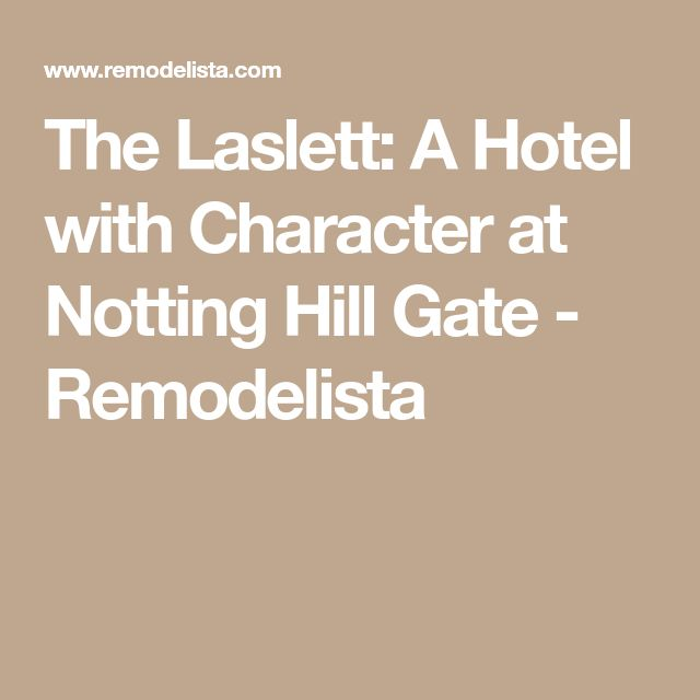 The Laslett: A Hotel with Character at Notting Hill Gate - Remodelista