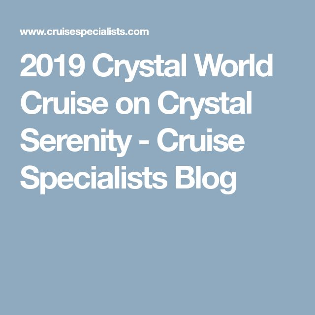 2019 Crystal World Cruise on Crystal Serenity - Cruise Specialists Blog