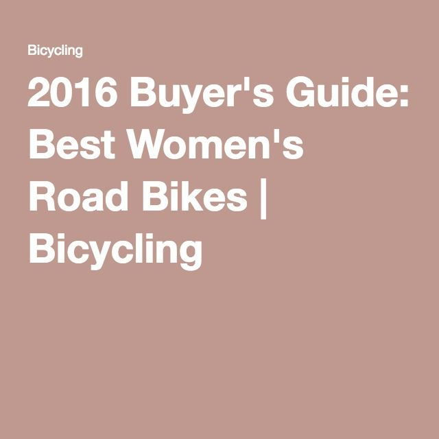 2016 Buyer's Guide: Best Women's Road Bikes | Bicycling