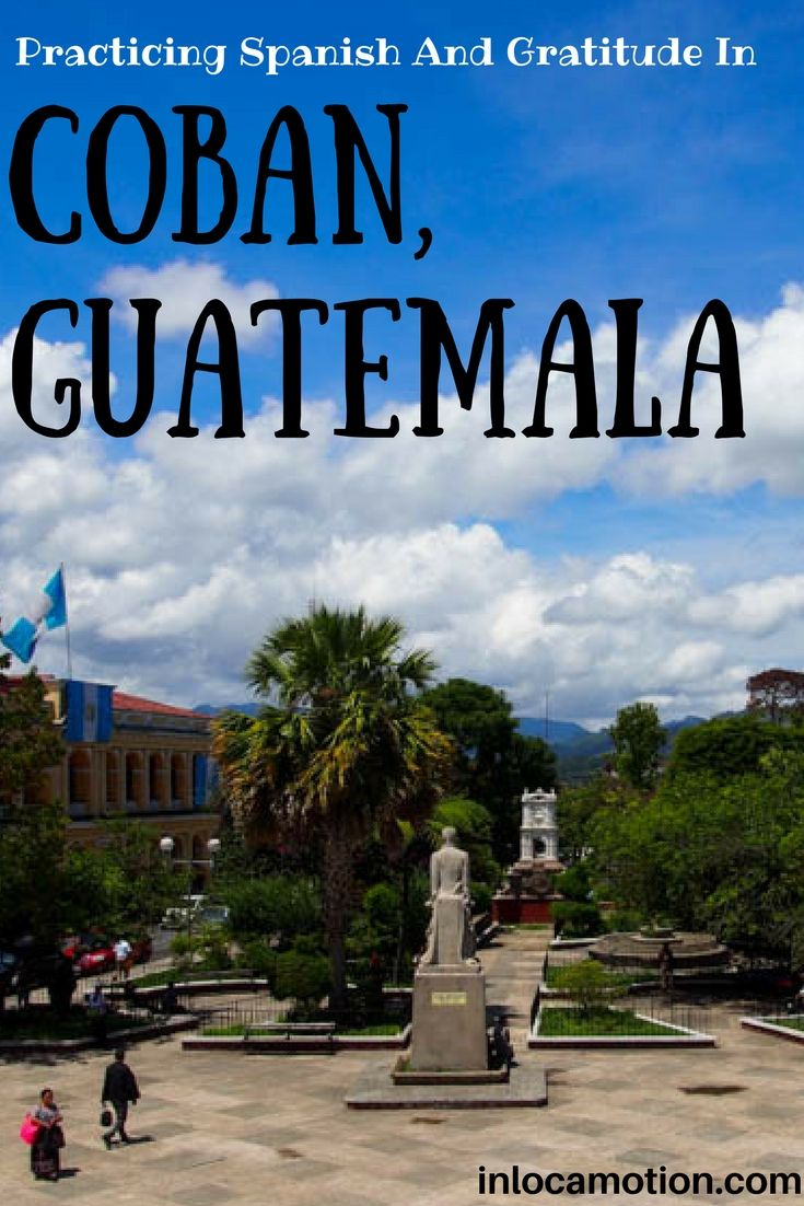 All about the kindness of strangers, the beauty of the Spanish language, and heart-warming surprises in Coban, Guatemala.