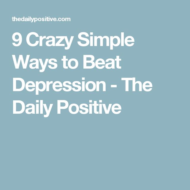 9 Crazy Simple Ways to Beat Depression - The Daily Positive