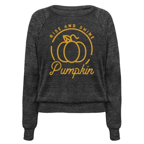 Rise and Shine Pumpkin! Dink some coffee and run out side to enjoy that crisp fall air!