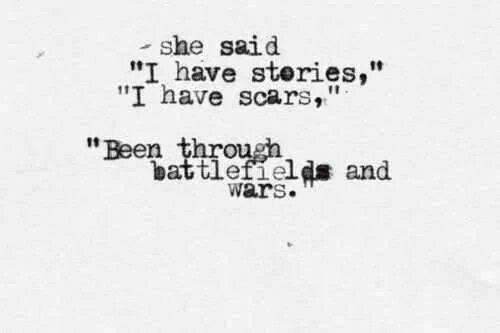 I've been through battlefields and wars