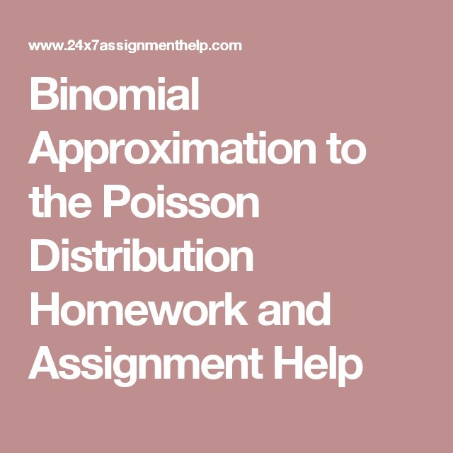 Binomial Approximation to the Poisson Distribution Homework and Assignment Help