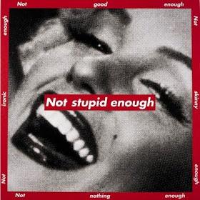 Not stupid enough, 1997 Barbara Kruger