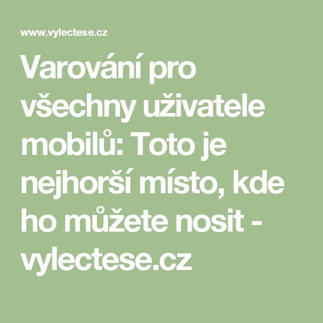 Varování pro všechny uživatele mobilů: Toto je nejhorší místo, kde ho můžete nosit - vylectese.cz