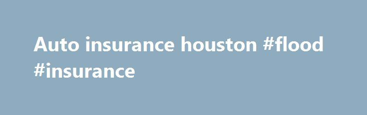 Auto insurance houston #flood #insurance http://insurance.remmont.com/auto-insurance-houston-flood-insurance/  #auto insurance houston # Tom Maler Say Hello to Your Houston GEICO agent! Houston is the most populated city in Texas and more than 70 percent of its residents drive to work. With that many cars on the road, having good insurance is even more important. Fortunately for you, getting solid coverage for your car […]The post Auto insurance houston #flood #insurance appeared first on…
