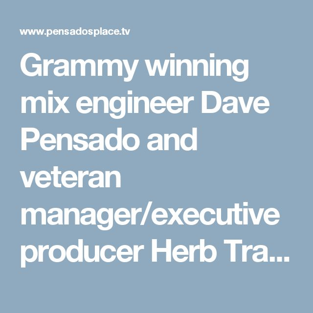"Grammy winning mix engineer Dave Pensado and veteran manager/executive producer Herb Trawick are the host and co-host of Pensado's Place.  A weekly talk show covering the audio and music spectrum, its craftsman and the business of. Pensado's Place has been called the ""Charlie Rose of audio"", a description that sits fine with both Herb and Dave."