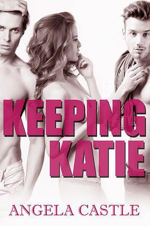 Keeping Katie - Angela Castle - Menage Romance MMF
