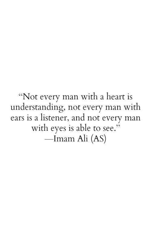 Imam Ali (A.S.) وَمَا كُلُّ ذِي قَلْب بَلَبِيب، وَلاَ كُلُّ ذِي سَمْع بِسَمِيع، وَلاَ كُلُّ ذِي نَاظِر بِبَصِير