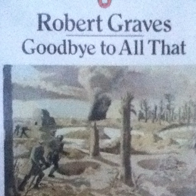 goodbye to all that robert graves essay Robert graves goodbye to all that robert graves wikipedia, robert graves (24 july 1895 7 december 1985), also known as robert von ranke graves, was an english poet, historical novelist, critic, and.