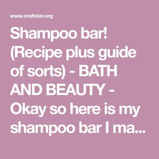 Shampoo bar! (Recipe plus guide of sorts) - BATH AND BEAUTY - Okay so here is my shampoo bar I made this week. It is scented strawberry shortcake, but the strawberry scent is so light I think I'm imagining i