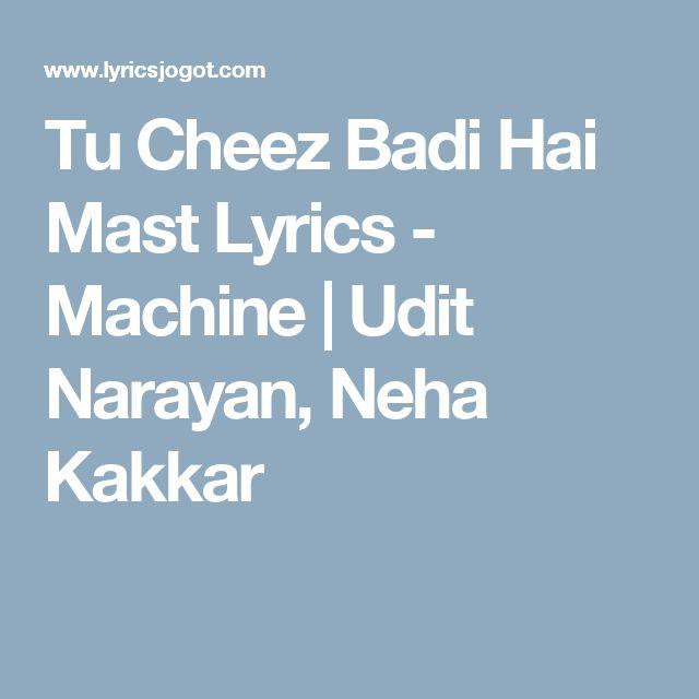 Tu Cheez Badi Hai Mast Lyrics - Machine | Udit Narayan, Neha Kakkar