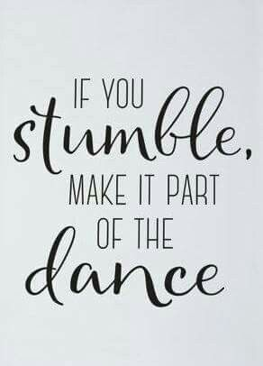 Love!! If you stumble, make it part of the dance.