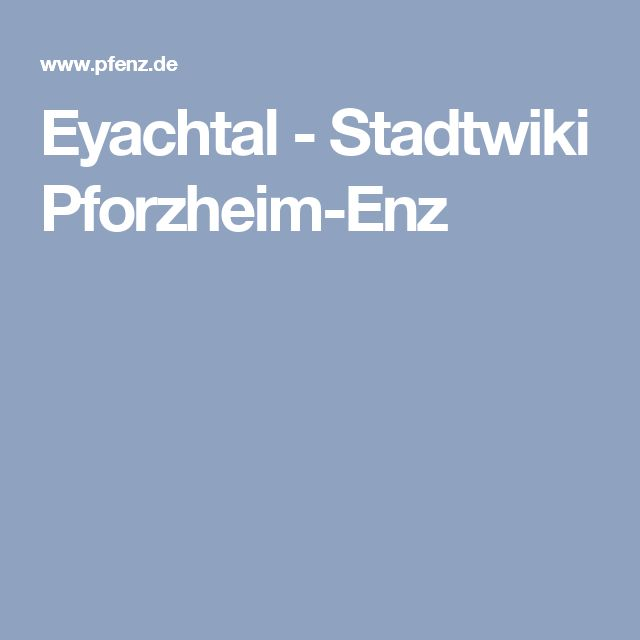 Eyachtal - Stadtwiki Pforzheim-Enz