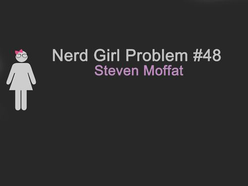 Steven Moffat <- true story! Can't live with him - can't live without him X-P