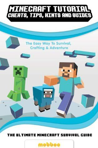 Minecraft: The Complete Guide To Minecraft: Minecraft Survival Guide