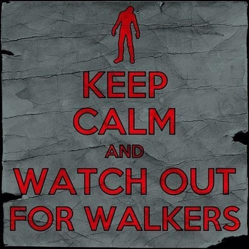 ... Watch out for Walkers