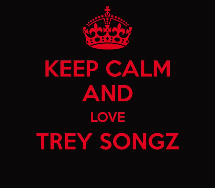 KEEP CALM AND LOVE TREY SONGZ