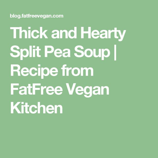 Thick and Hearty Split Pea Soup | Recipe from FatFree Vegan Kitchen