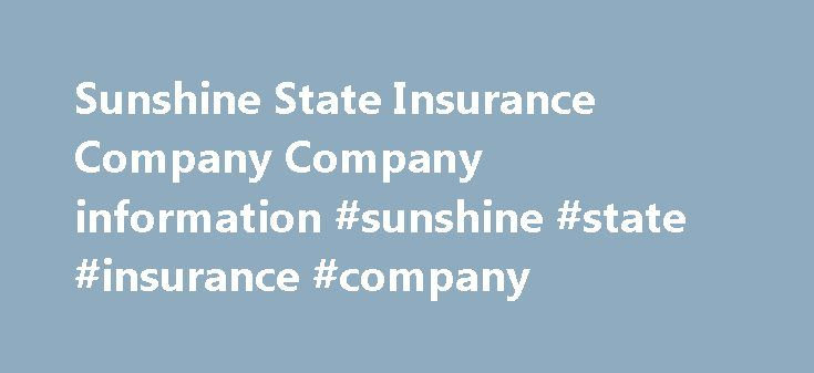 Sunshine State Insurance Company Company information #sunshine #state #insurance #company http://south-africa.nef2.com/sunshine-state-insurance-company-company-information-sunshine-state-insurance-company/  # Company Information Sunshine State Insurance Company Notice of Receivership On June 3, 2014, Sunshine State Insurance Company was ordered into receivership for purposes of liquidation by the Second Judicial Circuit Court in Leon County, Florida. The Florida Department of Financial…