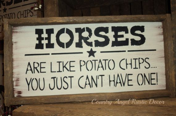 HORSES are like Potato Chips You just can't by CountryAngelRustic, $25.00