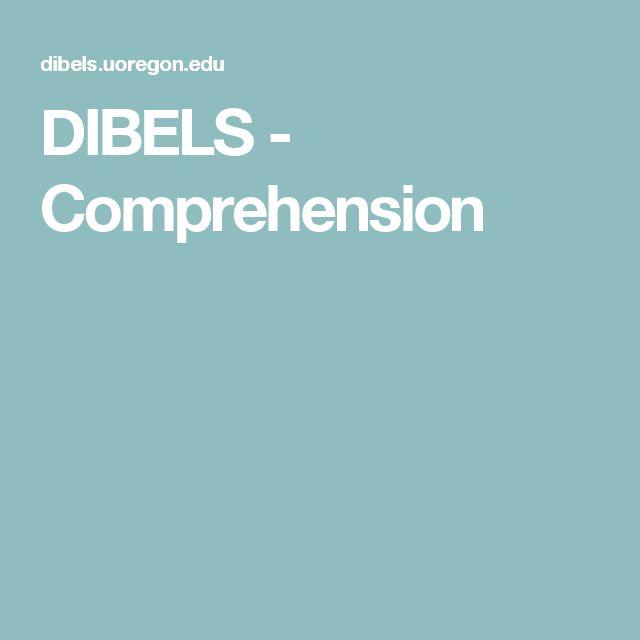 UNDERSTANDING: DIBELS' comprehension section is a good resource to help teachers understand what reading comprehension entails and how to teach it.