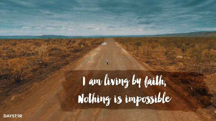 """""""I am living by faith, Nothing is impossible!"""" -Planetshakers [Daystar.com]"""