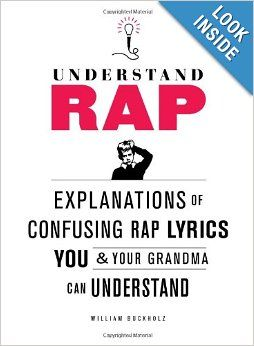 BEST COFFEE TABLE BOOK EVER - Understand Rap: Explanations of Confusing Rap Lyrics that You & Your Grandma Can Understand