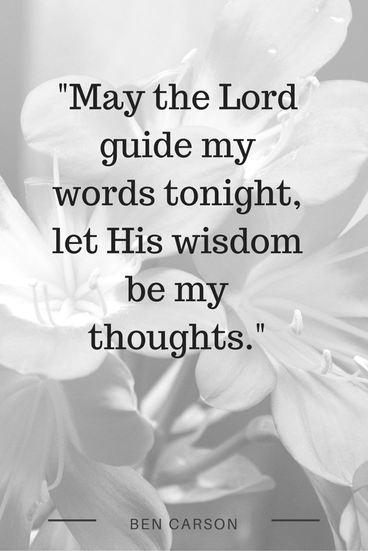 """May the Lord guide my words tonight, let His wisdom be my thoughts."" Ben Carson's prayer before the first Presidential debate. Heal, Inspire, Revive."