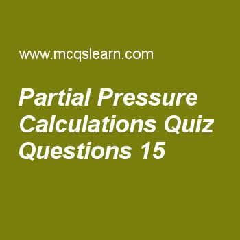 Learn quiz on partial pressure calculations, chemistry quiz 15 to practice. Free chemistry MCQs questions and answers to learn partial pressure calculations MCQs with answers. Practice MCQs to test knowledge on partial pressure calculations, electron affinity, energy of revolving electron, lewis concept, what is spectrum worksheets.  Free partial pressure calculations worksheet has multiple choice quiz questions as mole fraction has unit of, answer key with choices as gram, moles, no unit…
