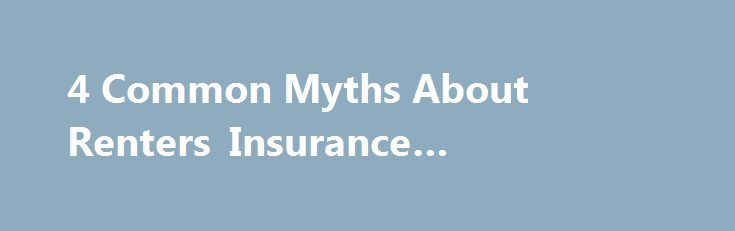4 Common Myths About Renters Insurance #apartment #for #sale http://apartment.nef2.com/4-common-myths-about-renters-insurance-apartment-for-sale/  #apartment renters insurance # 4 Common Myths About Renters Insurance For approximately the cost of a delivered pizza dinner each month, renters insurance can protect your personal belongings and save you from legal or medical expenses associated with an accident in your home. However, many renters believe that taking out the insurance is…