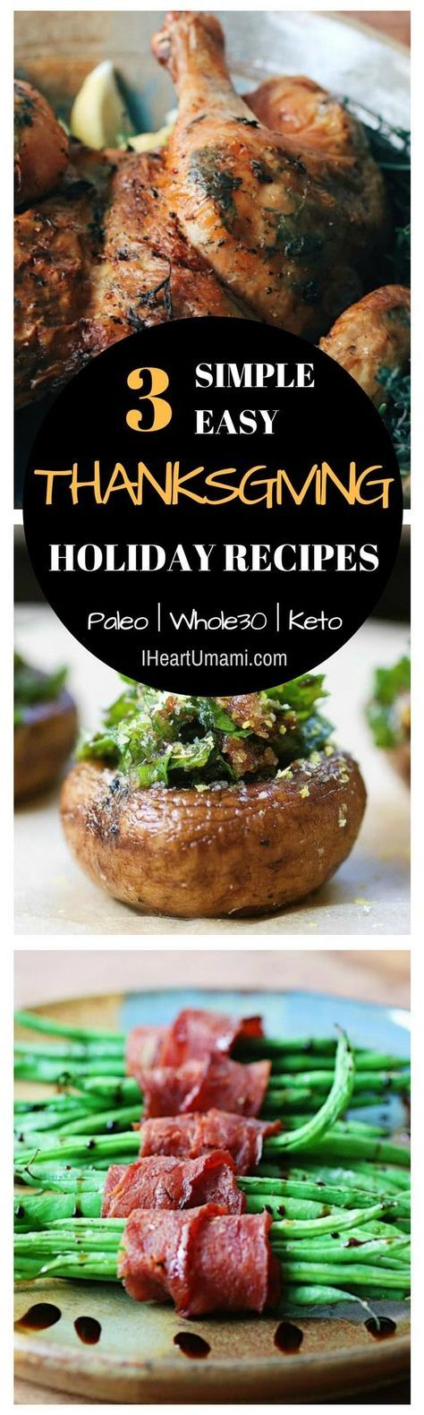3 Simple and Easy Thanksgiving Recipes for a stress-free holiday party - from herb roasted chicken to bacon wrapped crispy green beans. Relax, have fun and enjoy healthy delicious holiday recipes ! #thanksgiving #holidayrecipes #iheartumami #paleothanksgiving